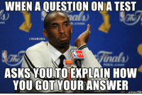 When you don't know the answer to a question... Credit: Branden Medina & Hypun: WHEN A QUESTION ONA TEST  @NBAMEMES  ASKS YOUNTO EXPLAIN How  YOU GOT YOUR ANSWER  HYPUN COM When you don't know the answer to a question... Credit: Branden Medina & Hypun