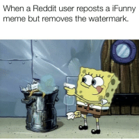 Meme, Reddit, and Normie: When a Reddit user reposts a iFunny  meme but removes the watermark. Normie