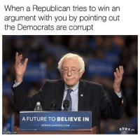 No shit Sherlock: When a Republican tries to win an  argument with you by pointing out  the Democrats are corrupt  A FUTURE TO BELIEVE IN  BERNIESANDERS.COM  SUR F.co  imgflip.com No shit Sherlock