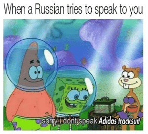 Adidas, Russian, and Speak: When a Russian tries to speak to you  Sormyi dont,speak Adidas tracksuit  0