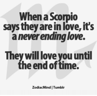 Fresh, Love, and Horoscope: When a Scorpio  says they are in love, it's  aneverendinglove.  They will love you until  he end of time.  ZodiacMind | Tumblır May 25, You need fresh ... FULL HOROSCOPE: https://bit.ly/1MJvaSd