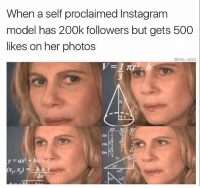 Funny, Instagram, and Lol: When a self proclaimed Instagram  model has 200k followers but gets 500  likes on her photos  amo wad  Sin  2a people buy followers on this app lol.