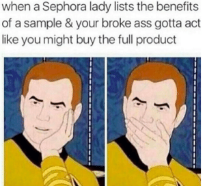 Ass, Makeup, and Tumblr: when a Sephora lady lists the benefits  of a sample & your broke ass gotta act  like you might buy the full product hairstylesbeauty:27 things all makeup addicts secretly do but won`t admit.
