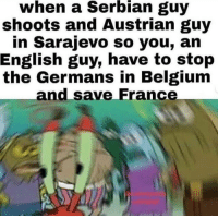 It was a WORLD war after all: when  a  Serbian  guy  shoots and Austrian guy  in Sarajevo so you, an  English guy, have to stop  the Germans in Belgium  and save France It was a WORLD war after all
