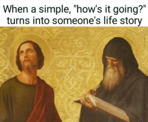 """Meirl: When a simple, """"how's it going?""""  turns into someone's life story Meirl"""