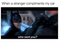 Who?! Car memes: When a stranger compliments my car  who sent you? Who?! Car memes