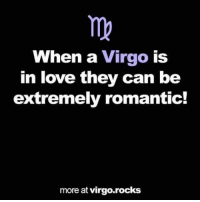 Love, Virgo, and Can: When a Virgo is  in love they can be  extremely romantic!  more at virgo.rocks