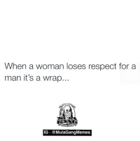 don't let it get to that  LIKE my page —> Spectacular: When a woman loses respect for a  man it's a wrap...  IG @MulaGangMemes don't let it get to that  LIKE my page —> Spectacular