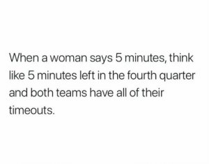 Nfl, Twitter, and Think: When a woman says 5 minutes, think  like b minutes left in the fourth quarter  and both teams have all of their  timeouts. 😂 (KirklandJones/Twitter)