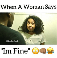 """Memes, Poetic, and 🤖: When A Woman Says  @Natalie.Odell  """"Im Fine I HATE when yall do this. 😑 ________________________________ Frm @natalie.odell @poetic_j ___________________ Damndaniel Goteem DeadAss ThatShitHurted B Facts hellnawtothenawnawnaw ohdontdoit OhMyGod WTF ohshit WHODIDTHIS imdone REALLYBITCH NIGGASAINTSHIT NewYorkersBelike nochill NIGGASBELIKE BITCHESBELIKE blackpeoplebelike whitepeoplebelike BiggasBestBuys"""