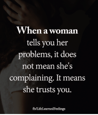 Memes, Mean, and 🤖: When a woman  tells you her  problems, it does  not mean she's  complaining. It means  she trusts you.  fb/LifeLearnedFeelings <3