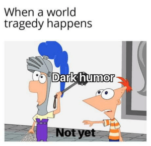 Club, Tumblr, and Blog: When a world  tragedy happens  Dark humor  Not yet laughoutloud-club:  22.3 years
