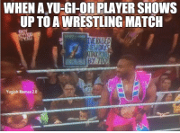 That's one way to show support: WHEN A YU-GI-OH PLAYER SHOWS  UP TO AWRESTLINGMATCH  By 700  Yugioh Memes 2.0 That's one way to show support