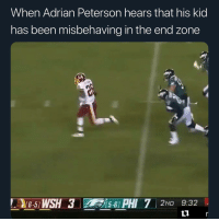 Adrian Peterson, Sports, and Been: When Adrian Peterson hears that his kid  has been misbehaving in the end zone  B-51 WSH3-51 PHI 7 2ND 9:32  5-6] Rule of thumb type beat