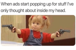 meirl by PhantomFuck MORE MEMES: When ads start popping up for stuff I've  only thought about inside my head. meirl by PhantomFuck MORE MEMES