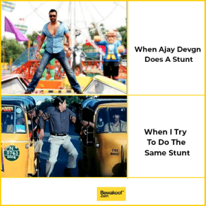 Memes, 🤖, and Com: When Ajay Devgn  Does A Stunt  When I Try  To Do The  Same Stunt  TSI  9063  743  Bewakoof  .com Mujhse kyu nahi ho paata?  Zubaan kesari ka kamaal hai..