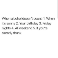Birthday, Drunk, and Friday: When alcohol doesn't count: 1. Whern  it's sunny 2. Your birthday 3. Friday  nights 4. All weekend 5. If you're  already drunk Lmaoo 😂😂😂😂😂 🔥 Follow Us 👉 @latinoswithattitude 🔥 latinosbelike latinasbelike latinoproblems mexicansbelike mexican mexicanproblems hispanicsbelike hispanic hispanicproblems latina latinas latino latinos hispanicsbelike