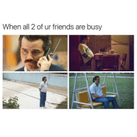 Friends, Memes, and 🤖: When all 2 of ur friends are busy  2O This is me 😂