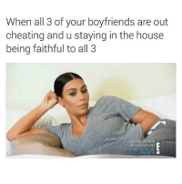Idk why men always have to cheat 😩😩😩😂😂😂😂😂😩: When all 3 of your boyfriends are out  cheating and u staying in the house  being faithful to all 3  KEEPING UP WITH  THE KARDASHIANS  SEASON PREMIERE Idk why men always have to cheat 😩😩😩😂😂😂😂😂😩