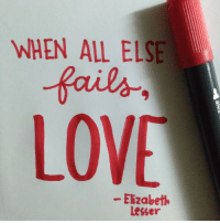 """Instagram, Life, and Love: WHEN ALL ELSE  fails  LOVE  Elizabeth  Lesser <p><a href=""""https://calligraphy.life/post/163541663841/calligraphy"""" class=""""tumblr_blog"""">calligraphy</a>:</p><blockquote> <p>""""When all else fails, LOVE"""" Elizabeth Lesser<br/>Calligraphy by <a href=""""https://tmblr.co/m0Uu96LeJuC6F3ibK-nmsVw"""">@janedoeph</a>, <a href=""""https://www.instagram.com/janedoeph/"""">Instagram</a></p> <hr><p>Live the <b><a href=""""http://CalligraphyLife.org"""">CalligraphyLife.org</a></b></p> </blockquote>"""