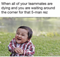 Memes, Waiting..., and 🤖: When all of your teammates are  dying and you are waiting around  the corner for that 5-nm  the corner for that 5-man rez  mematicinet