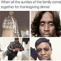 Family, Memes, and Thanksgiving: When all the aunties of the family come  together for thanksgiving dinner 😂😂😂😂😂😂 pettypost pettyastheycome straightclownin hegotjokes jokesfordays itsjustjokespeople itsfunnytome funnyisfunny randomhumor thanksgivingwithblackfamilies