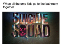 Emo, Kids, and Movie: When all the emo kids go to the bathroom  together  苣 <p>Would be better than the original movie</p>