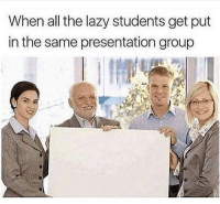 Funny, Lazy, and Work: When all the lazy students get put  in the same presentation group Tag someone who never does any work 😤😂