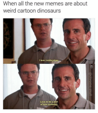 Credit: @chrome.skull 😂😂😂😂: When all the new memes are about  weird cartoon dinosaurs  love inside jokes  Love to be a part  of one someday Credit: @chrome.skull 😂😂😂😂