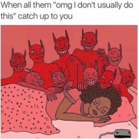 "Aww, Omg, and Shit: When all them ""omg I don't usually do  this"" catch up to you Aww shit, not my demons again"
