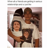 """Best Friend, Friends, and Memes: When all ur friends are getting in serious  relationships and ur just like """"My dog is my best friend"""" 😂"""