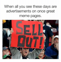 Meme, Memes, and Never: When all you see these days are  advertisements on once great  meme pages.  ELL  DUT! For real tho... tag a page that'll never be the same 👾