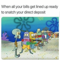 Memes, Verizon, and Bills: When all your bills get lined up ready  to snatch your direct deposit  TFLI verizon  , @YaBoispongebby 🙁🙁🙁damn Follow @puro_jajaja