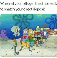 direct deposit: When all your bills get lined up ready  to snatch your direct deposit  NETFLI  RENT  @YaBolspongeb