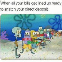 Memes, Bills, and 🤖: When all your bills get lined up ready  to snatch your direct deposit  NE TFL  RENT ☹️