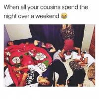 Memes, 🤖, and Weekend: When all your cousins spend the  night over a weekend  Sag Tag ya cousins😂😂