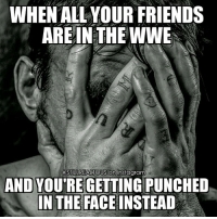cmpunk philbrooks wwe wwememes raw share love prowrestling wrestling follow memes lol haha share like stillrealradio stillrealtous burn smackdownlive nxt faf wwf njpw luchaunderground tna roh wcw dankmemes: WHEN ALL YOUR FRIENDS  ARE IN THE WWE  OUS On  Instagram  AND YOUTRE GETTING PUNCHED  IN THE FACE  INSTEAD cmpunk philbrooks wwe wwememes raw share love prowrestling wrestling follow memes lol haha share like stillrealradio stillrealtous burn smackdownlive nxt faf wwf njpw luchaunderground tna roh wcw dankmemes