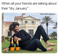"Drunk, Friends, and Lol: When all your friends are talking about  their ""dry January""  @BrosBeingBasic LOL I'm drunk right now, nerds 🍾🍾🍾 @tharrington321 @brosbeingbasic"