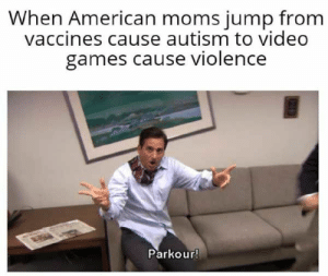 20 Memes That Make Fun Of The Idea That Video Games Cause Violence - Shenhuifu: When American moms jump from  vaccines cause autism to video  games cause violence  Parkour! 20 Memes That Make Fun Of The Idea That Video Games Cause Violence - Shenhuifu