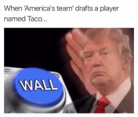 Player, Team, and Walle: When America's team drafts a player  named Taco.  WALL