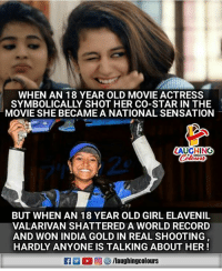Congratulations, Girl, and India: WHEN AN 18 YEAR OLD MOVIE ACTRESS  SYMBOLICALLY SHOT HER CO-STAR IN THE  MOVIE SHE BECAME A NATIONAL SENSATION  LAUGHING  Colours  BUT WHEN AN 18 YEAR OLD GIRL ELAVENIL  VALARIVAN SHATTERED A WORLD RECORD  AND WON INDIA GOLD IN REAL SHOOTING  HARDLY ANYONE IS TALKING ABOUT HER!  2 2回矽/laughingcolours Congratulations #ElavenilValarivan :)