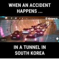 Brains, Memes, and Youtu: WHEN AN ACCIDENT  HAPPENS  Disclose.tv  OBS TV  IN A TUNNEL IN  SOUTH KOREA Drivers with brains! www.disclose.tv Source: https:-youtu.be-JFbdjD4Two0