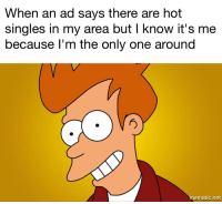 """Http, Porn, and Only One: When an ad says there are hot  singles in my area but I know it's me  because l'm the only one around  ematic.net <p>The porn ads may be correct via /r/wholesomememes <a href=""""http://ift.tt/2qMHNrz"""">http://ift.tt/2qMHNrz</a></p>"""