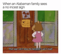 "Dank, Family, and Meme: When an Alabaman family sees  a no incest sign  That sign can't stop me because I can't read! <p>🅱ops via /r/dank_meme <a href=""http://ift.tt/2yNRoFO"">http://ift.tt/2yNRoFO</a></p>"