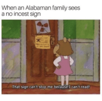 "Family, Memes, and Via: When an Alabaman family sees  a no incest sign  That sign can't stop me because I can't read! <p>Please dont ban me mods via /r/memes <a href=""https://ift.tt/2NOzOFT"">https://ift.tt/2NOzOFT</a></p>"