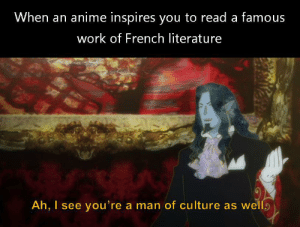 Anime, Ass, and Work: When an anime inspires you to read a famous  work of French literature  Ah, I see you're a man of culture as wells I'm halfway through, it's a long ass book
