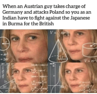 Germany, Indian, and British: When an Austrian guy takes charge of  Germany and attacks Poland so you as an  Indian have to fight against the Japanese  in Burma for the British  =2tr  2  30 45 60  2x  sin z  เห็ War is confusing