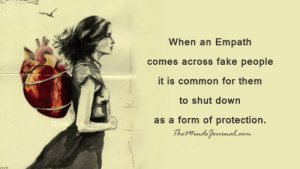 Fake, Common, and Com: When an Empath  comes across fake people  it is common for them  to shut down  as a form of protection.  TheMinde ounal.com