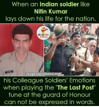 Lay's, Life, and Soldiers: When an Indian soldier like  Nitin Kumar  lays down his life for the nation,  l a u ghing colours.com  his Colleague Soldiers' Emotions  when playing the 'The Last Post  tune at the guard of Honour  can not be expressed in words. Salute to this brave heart...