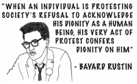 """Memes, Protest, and Individualism: WHEN AN INDIVIDUAL IS PROTESTING  SOCIETY'S REFUSAL TO ACKNOWLEDGE  HIS DIGNITY AS A HUMAN  BEING HIS VERY ACT OF  PROTEST CONFERS  DIGNITY ON HIM""""  BAYARD RUSTIN You are worthy of dignity."""
